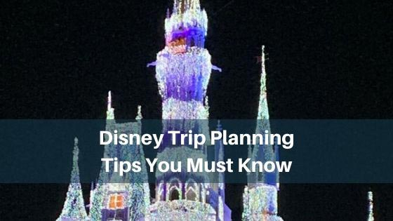 Disney Trip Planning Tips You Must Know
