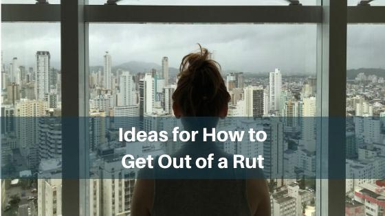 Ideas for How to Get Out of a Rut