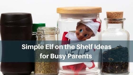 27 Simple Elf On The Shelf Ideas For Busy Parents