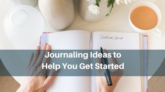 Journaling Ideas to Help You Get Started
