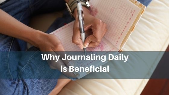 Why Journaling Daily is Beneficial