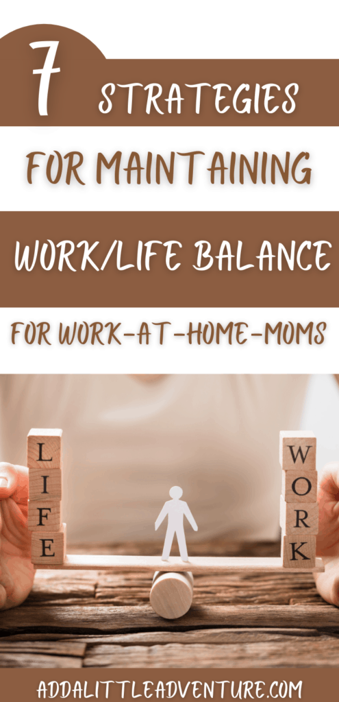 7 strategies for maintaining work life balance for work at home moms