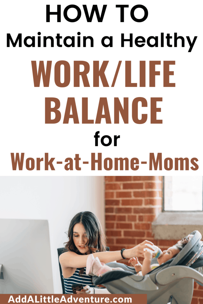 How to Maintain a Healthy Work Life Balance for Work at Home Moms