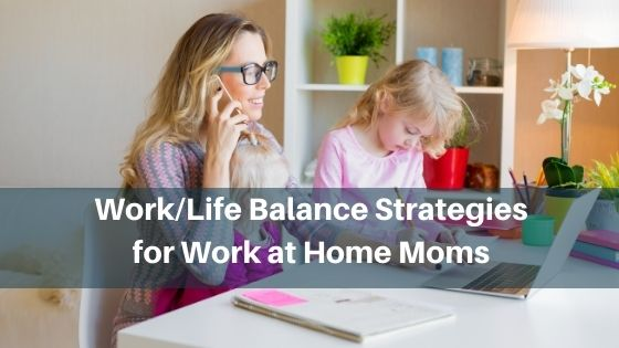 Work Life Balance Strategies for Work at Home Moms
