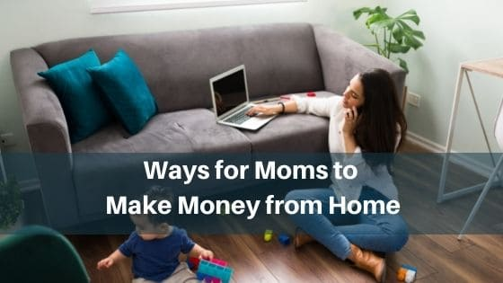 Ways for Moms to Make Money from Home